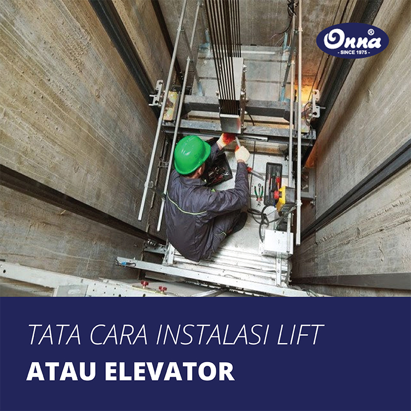 Tata Cara Instalasi Lift atau Elevator